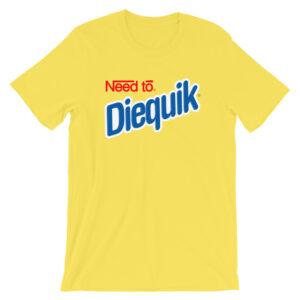 Need to Diequik T-Shirt
