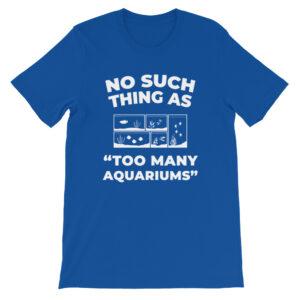 No such thing as too many aquariums T-Shirt